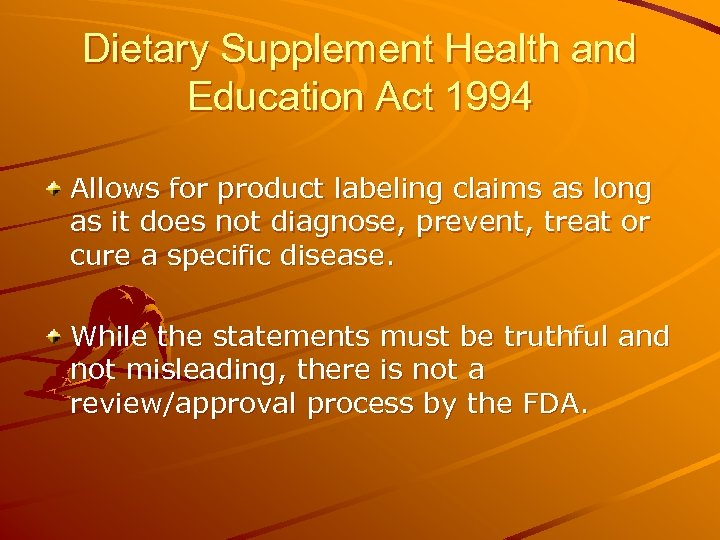 Dietary Supplement Health and Education Act 1994 Allows for product labeling claims as long