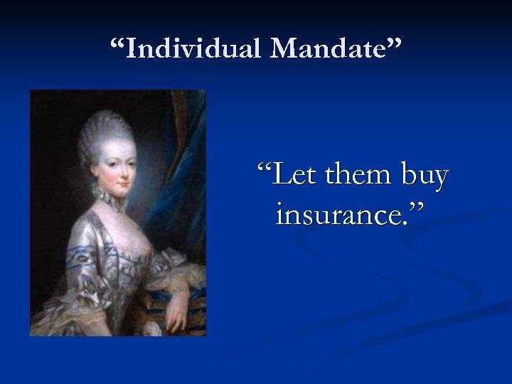 """Individual Mandate"" ""Let them buy insurance. """