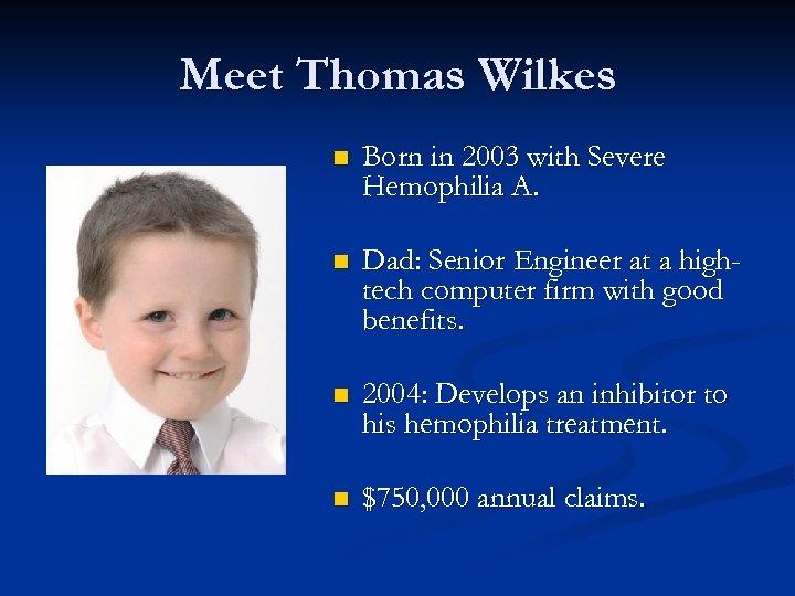 Meet Thomas Wilkes n Born in 2003 with Severe Hemophilia A. n Dad: Senior