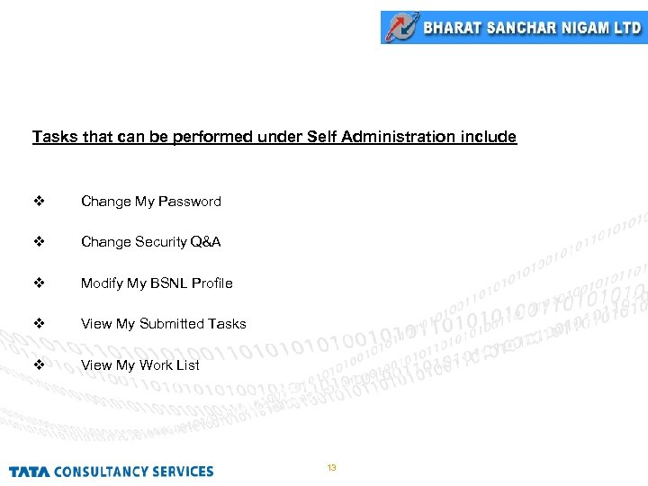 Self Administration Tasks that can be performed under Self Administration include Change My Password