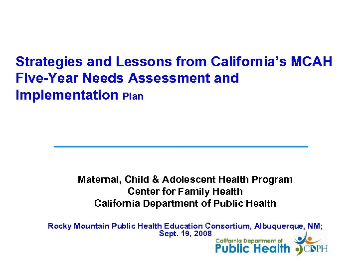 Strategies and Lessons from California's MCAH Five-Year Needs Assessment and Implementation Plan Maternal, Child
