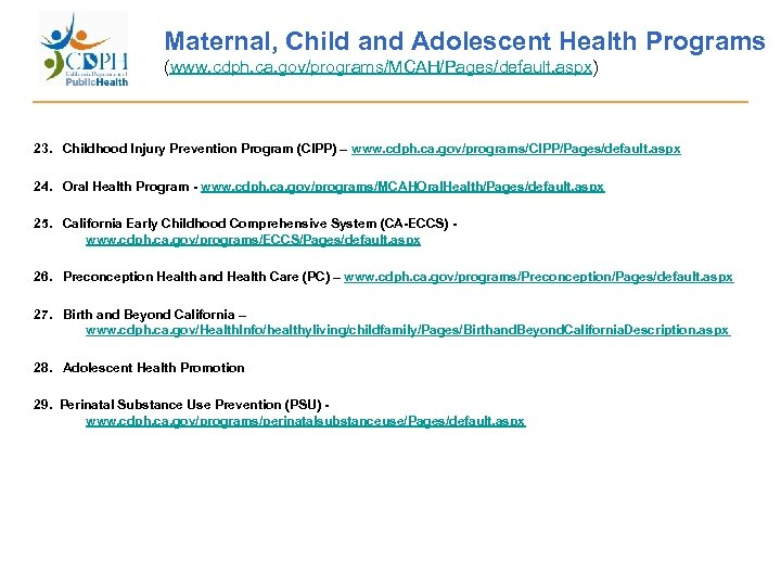 Maternal, Child and Adolescent Health Programs (www. cdph. ca. gov/programs/MCAH/Pages/default. aspx) 23. Childhood Injury