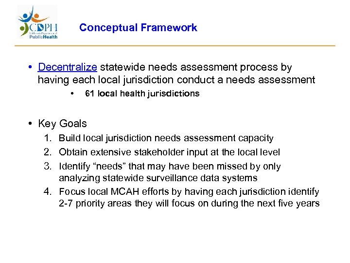 Conceptual Framework • Decentralize statewide needs assessment process by having each local jurisdiction conduct