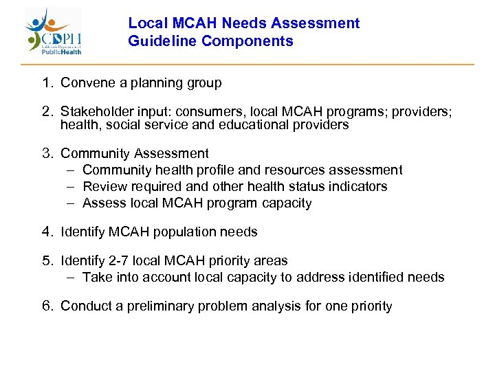 Local MCAH Needs Assessment Guideline Components 1. Convene a planning group 2. Stakeholder input: