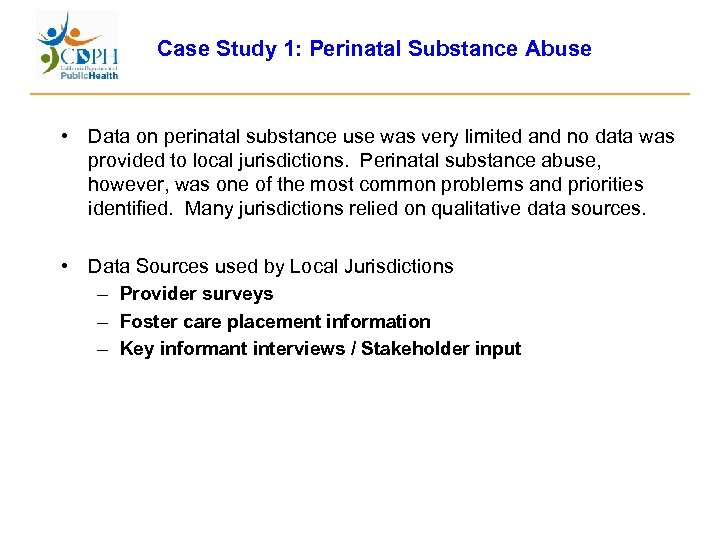 Case Study 1: Perinatal Substance Abuse • Data on perinatal substance use was very