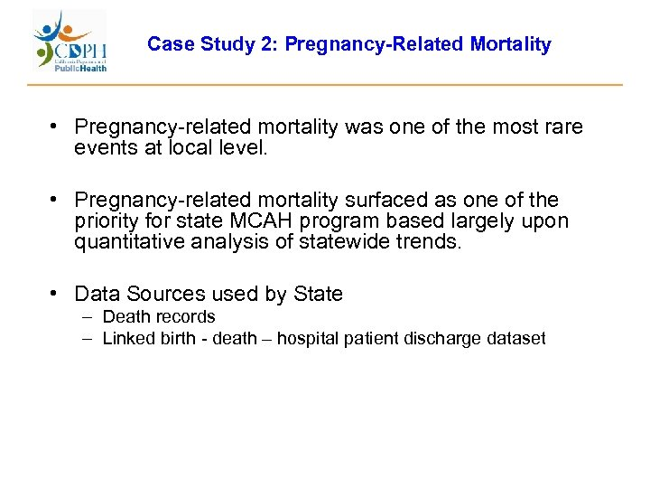 Case Study 2: Pregnancy-Related Mortality • Pregnancy-related mortality was one of the most rare