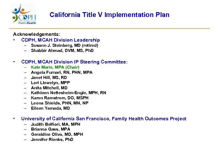 California Title V Implementation Plan Acknowledgements: • CDPH, MCAH Division Leadership – Susann J.