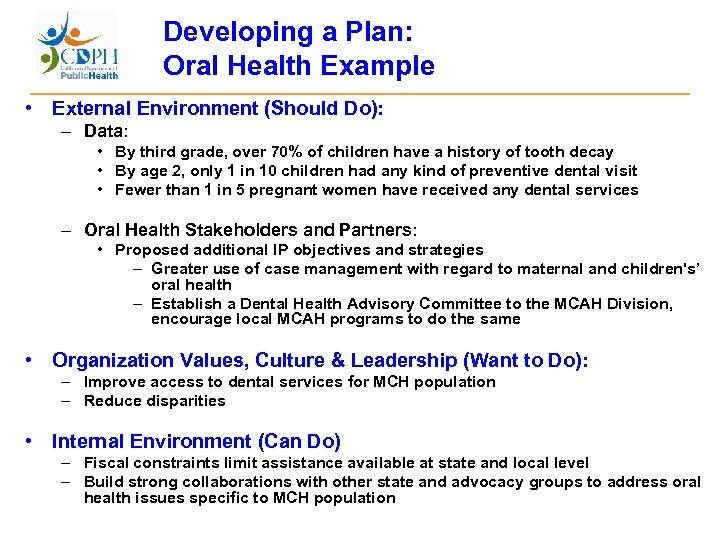 Developing a Plan: Oral Health Example • External Environment (Should Do): – Data: •