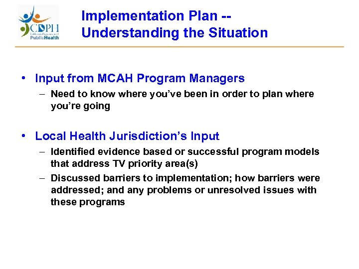 Implementation Plan -Understanding the Situation • Input from MCAH Program Managers – Need to