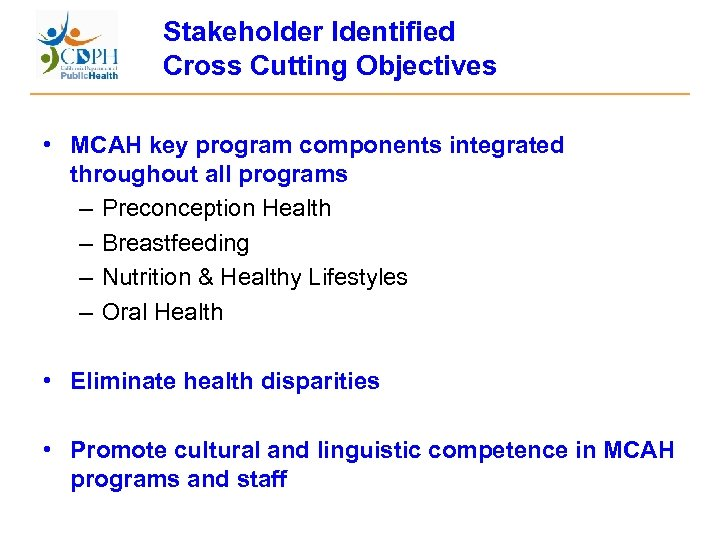 Stakeholder Identified Cross Cutting Objectives • MCAH key program components integrated throughout all programs