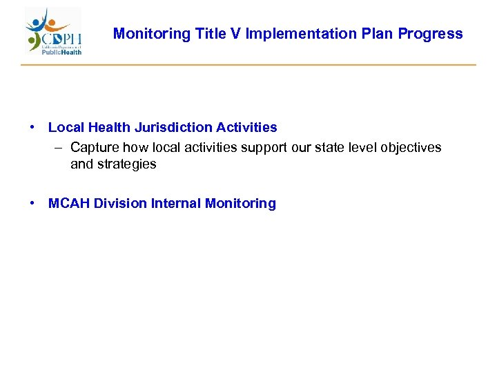 Monitoring Title V Implementation Plan Progress • Local Health Jurisdiction Activities – Capture how