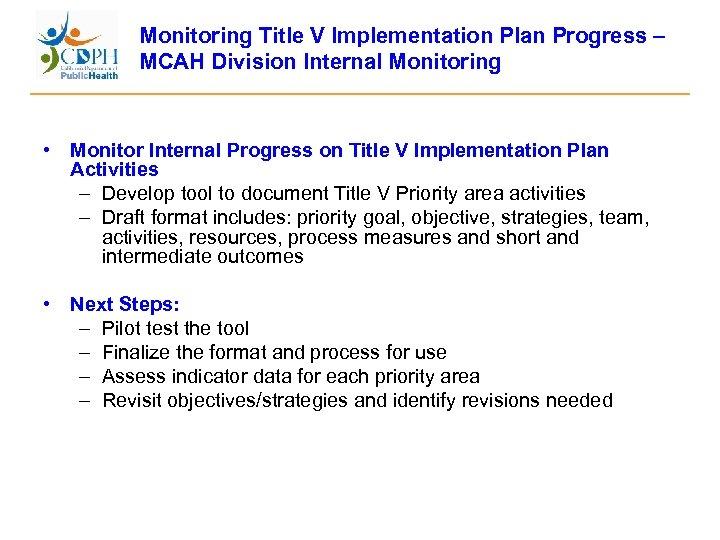 Monitoring Title V Implementation Plan Progress – MCAH Division Internal Monitoring • Monitor Internal