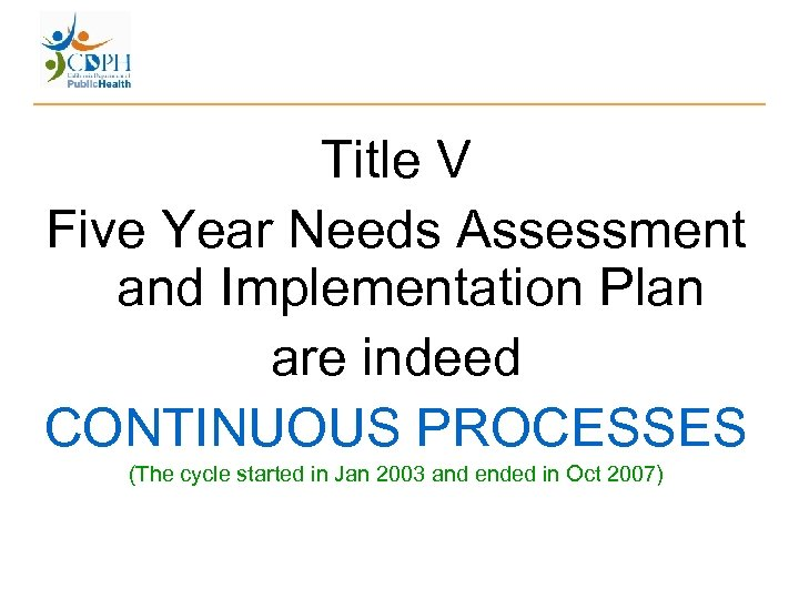 Title V Five Year Needs Assessment and Implementation Plan are indeed CONTINUOUS PROCESSES (The