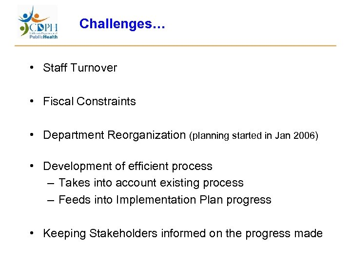 Challenges… • Staff Turnover • Fiscal Constraints • Department Reorganization (planning started in Jan
