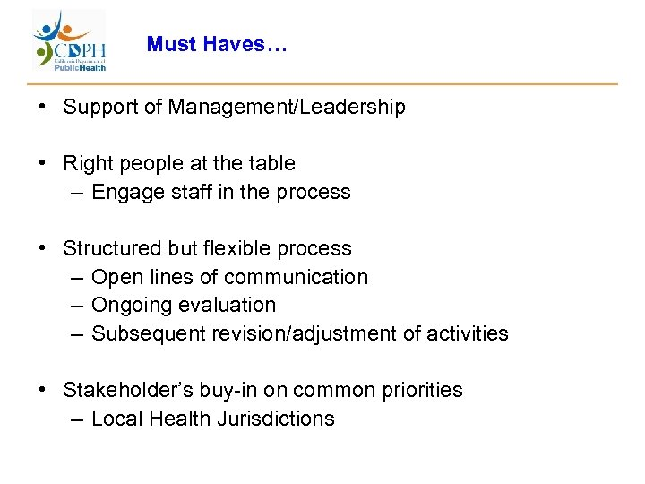 Must Haves… • Support of Management/Leadership • Right people at the table – Engage