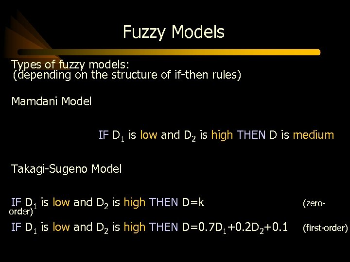 Fuzzy Models Types of fuzzy models: (depending on the structure of if-then rules) Mamdani