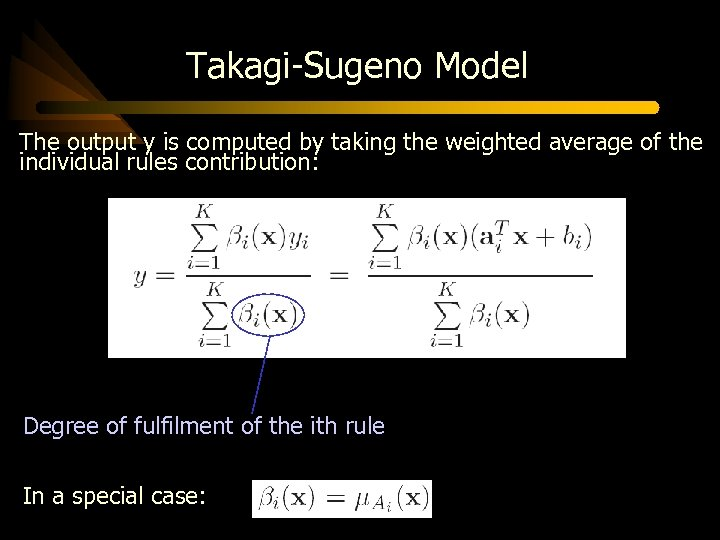Takagi-Sugeno Model The output y is computed by taking the weighted average of the