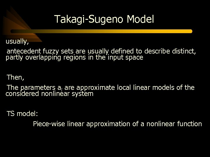 Takagi-Sugeno Model usually, antecedent fuzzy sets are usually defined to describe distinct, partly overlapping