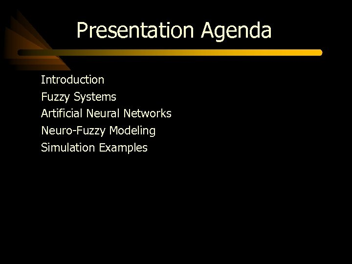 Presentation Agenda Introduction Fuzzy Systems Artificial Neural Networks Neuro-Fuzzy Modeling Simulation Examples