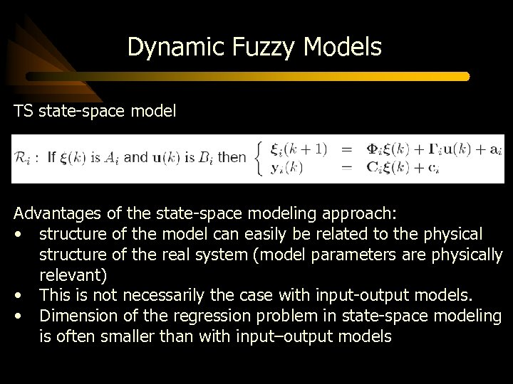 Dynamic Fuzzy Models TS state-space model Advantages of the state-space modeling approach: • structure