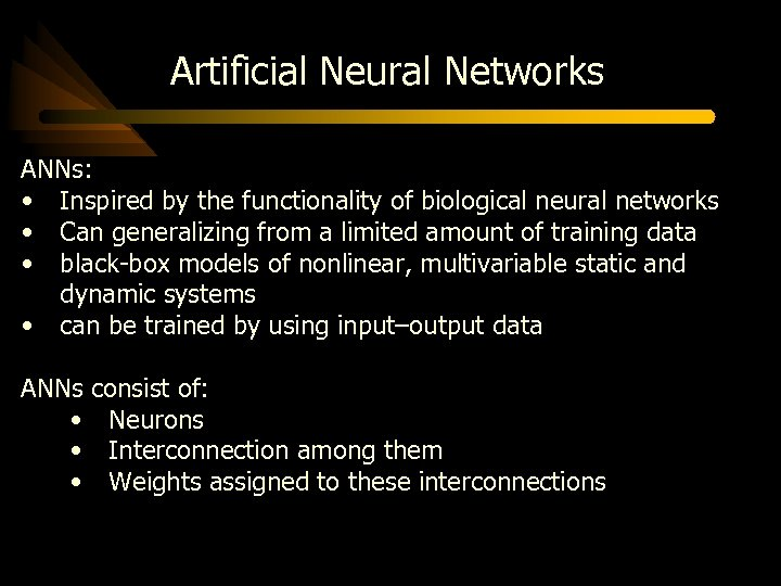 Artificial Neural Networks ANNs: • Inspired by the functionality of biological neural networks •