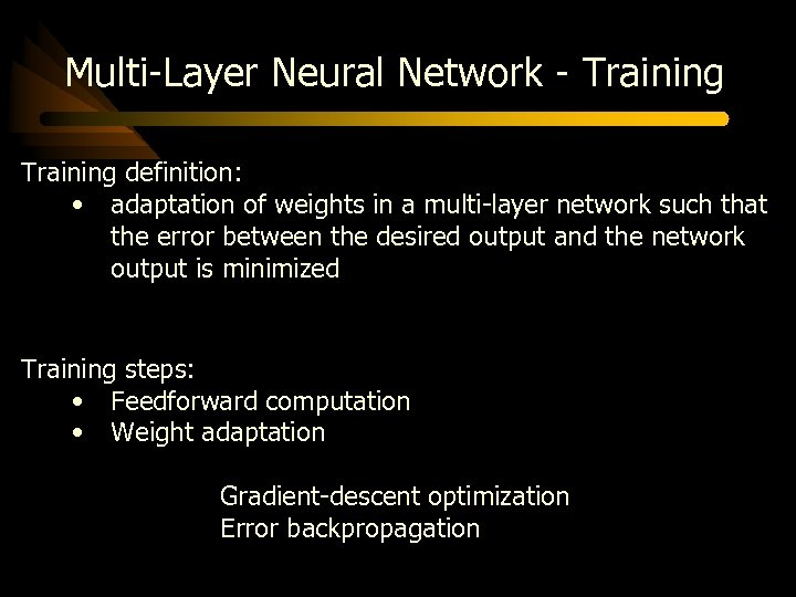 Multi-Layer Neural Network - Training definition: • adaptation of weights in a multi-layer network