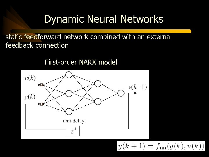 Dynamic Neural Networks static feedforward network combined with an external feedback connection First-order NARX