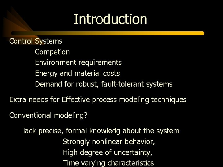 Introduction Control Systems Competion Environment requirements Energy and material costs Demand for robust, fault-tolerant