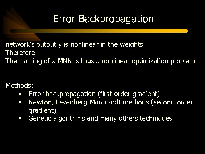 Error Backpropagation network's output y is nonlinear in the weights Therefore, The training of