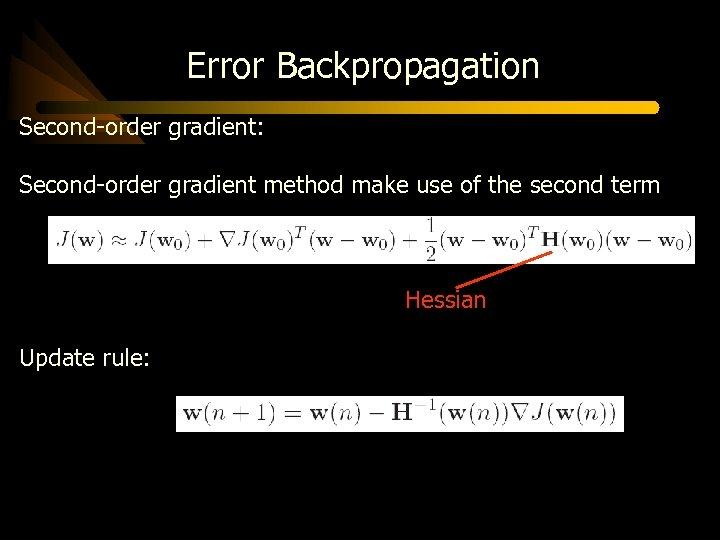 Error Backpropagation Second-order gradient: Second-order gradient method make use of the second term Hessian