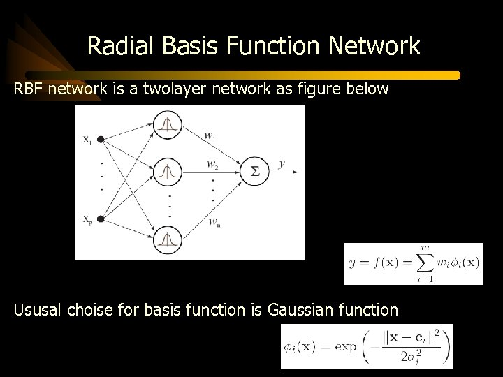 Radial Basis Function Network RBF network is a twolayer network as figure below Ususal