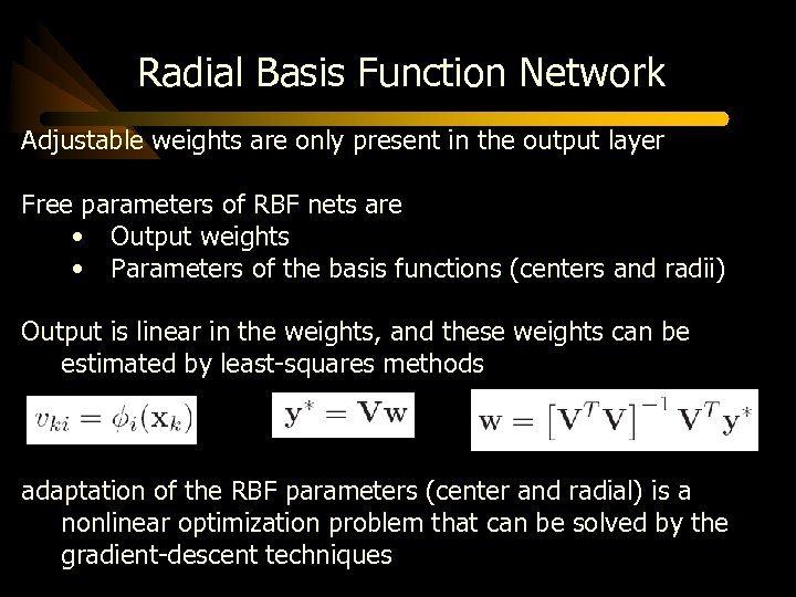 Radial Basis Function Network Adjustable weights are only present in the output layer Free