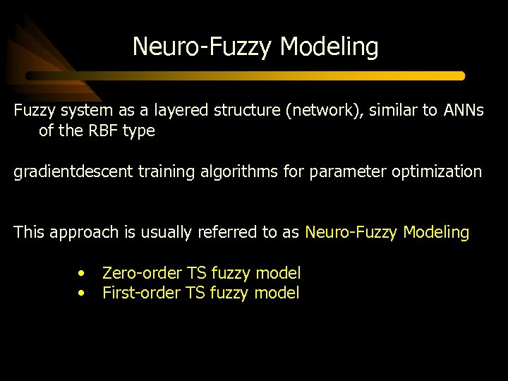 Neuro-Fuzzy Modeling Fuzzy system as a layered structure (network), similar to ANNs of the