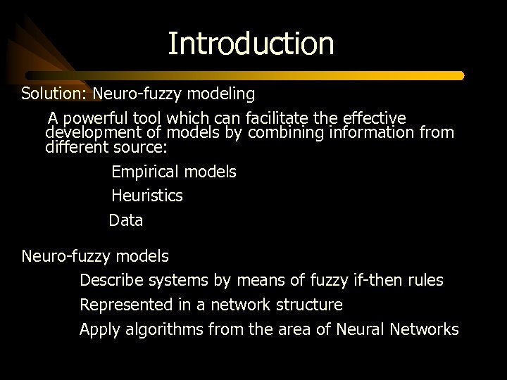 Introduction Solution: Neuro-fuzzy modeling A powerful tool which can facilitate the effective development of