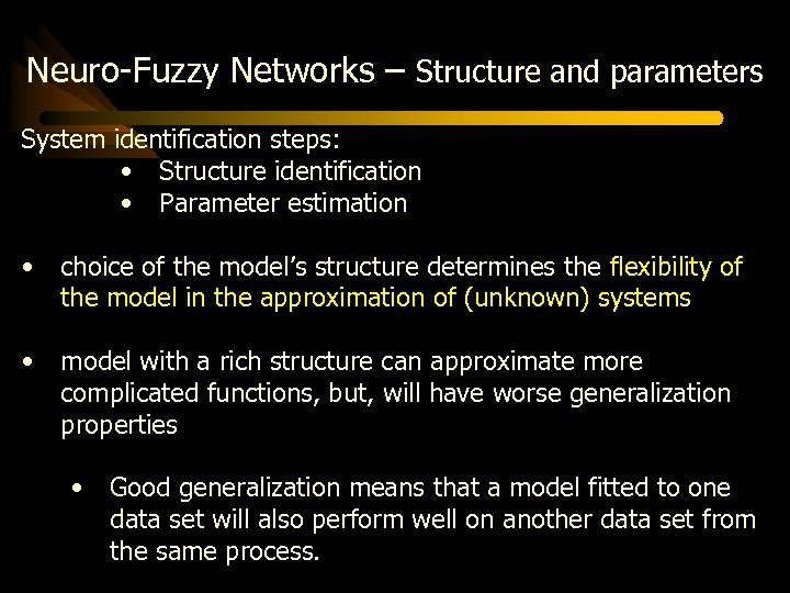 Neuro-Fuzzy Networks – Structure and parameters System identification steps: • Structure identification • Parameter