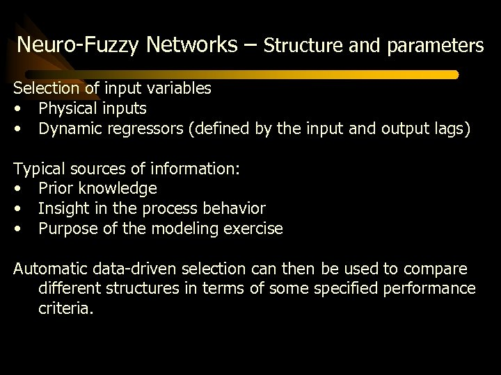 Neuro-Fuzzy Networks – Structure and parameters Selection of input variables • Physical inputs •