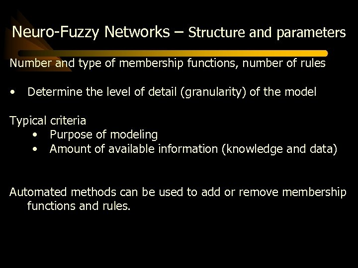 Neuro-Fuzzy Networks – Structure and parameters Number and type of membership functions, number of