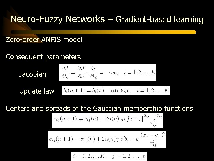 Neuro-Fuzzy Networks – Gradient-based learning Zero-order ANFIS model Consequent parameters Jacobian Update law Centers