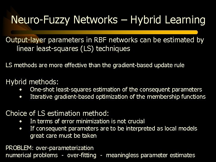 Neuro-Fuzzy Networks – Hybrid Learning Output-layer parameters in RBF networks can be estimated by