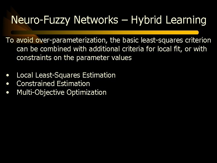 Neuro-Fuzzy Networks – Hybrid Learning To avoid over-parameterization, the basic least-squares criterion can be