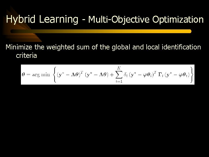 Hybrid Learning - Multi-Objective Optimization Minimize the weighted sum of the global and local