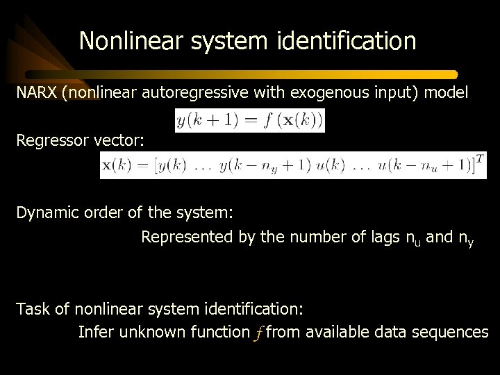 Nonlinear system identification NARX (nonlinear autoregressive with exogenous input) model Regressor vector: Dynamic order