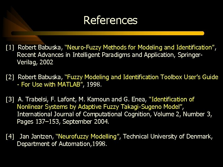 """References [1] Robert Babuska, """"Neuro-Fuzzy Methods for Modeling and Identification"""", Recent Advances in Intelligent"""