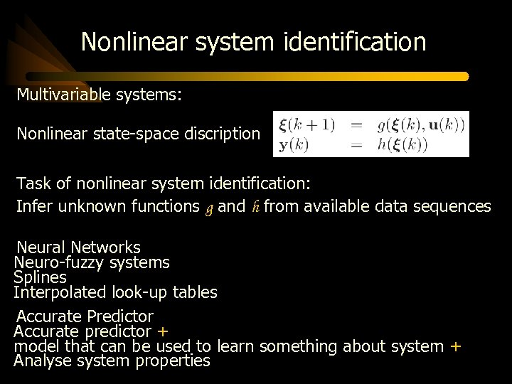 Nonlinear system identification Multivariable systems: Nonlinear state-space discription Task of nonlinear system identification: Infer