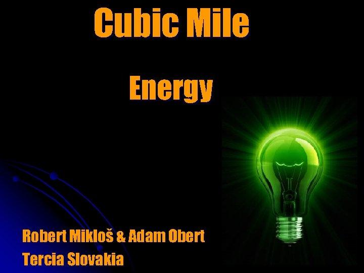 Cubic Mile Energy Robert Mikloš & Adam Obert Tercia Slovakia
