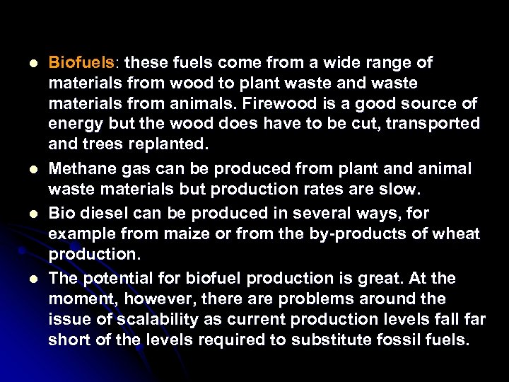 l l Biofuels: these fuels come from a wide range of materials from wood