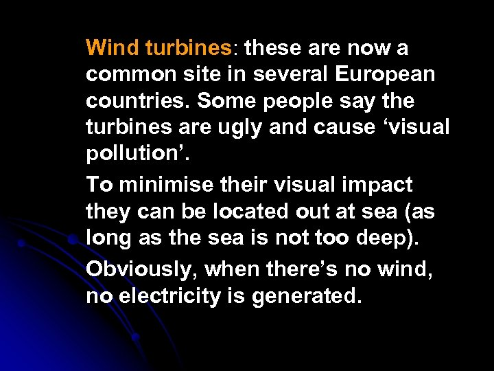 Wind turbines: these are now a : common site in several European countries. Some