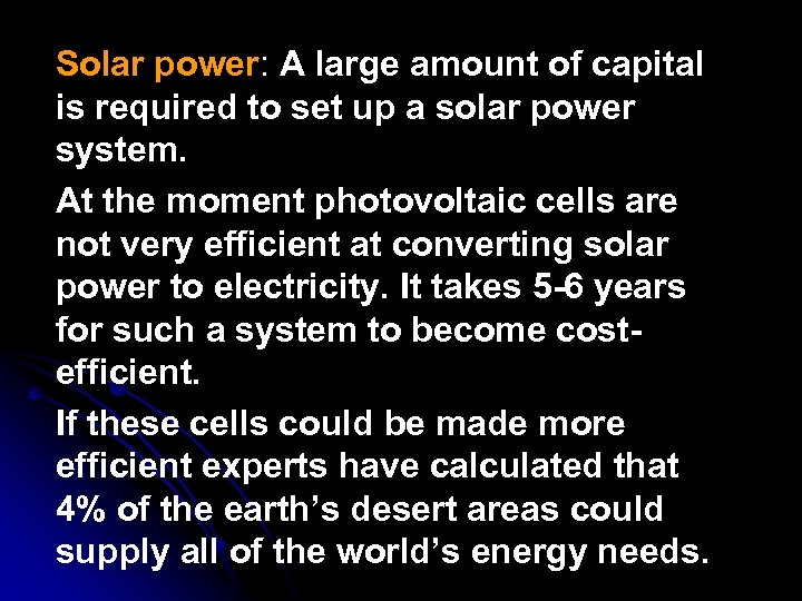 Solar power: A large amount of capital : is required to set up a