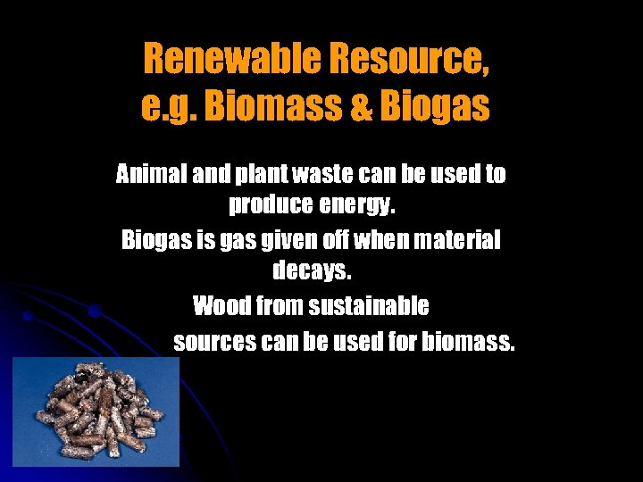 Renewable Resource, e. g. Biomass & Biogas Animal and plant waste can be used