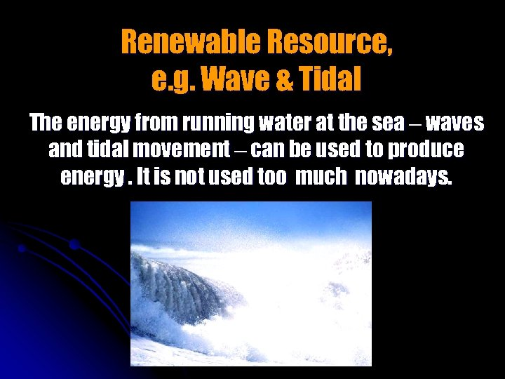 Renewable Resource, e. g. Wave & Tidal The energy from running water at the